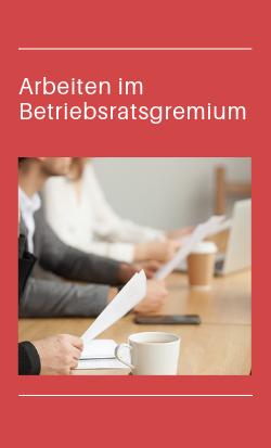 Gremienarbeit, Betriebsrat, Arbeiten im Betriebsratsgremium